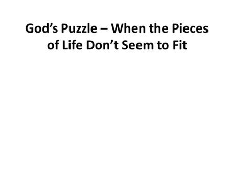 God's Puzzle – When the Pieces of Life Don't Seem to Fit.