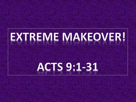 Extreme Makeover! Acts 9:1-31.