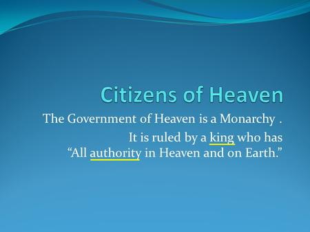 Citizens of Heaven The Government of Heaven is a Monarchy .