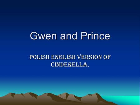 Gwen and Prince Polish English version of Cinderella.