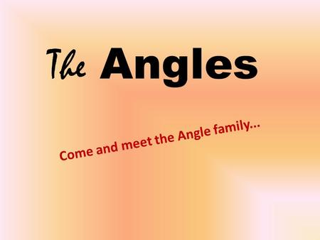 "The Angles Come and meet the Angle family.... ""Hi! We're the Angles, we're one family, but all very different, so let us tell you a bit about ourselves!"""