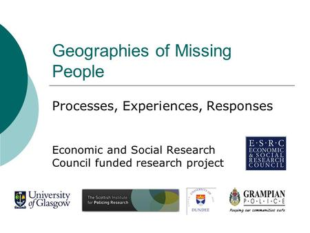 Geographies of Missing People Processes, Experiences, Responses Economic and Social Research Council funded research project.