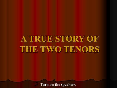 A TRUE STORY OF THE TWO TENORS ♫ Turn on the speakers.