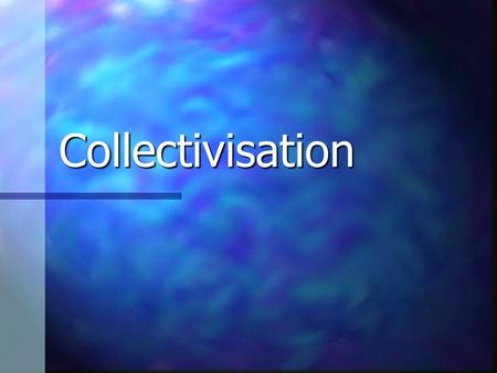 Collectivisation A. The need to introduce collectivization.