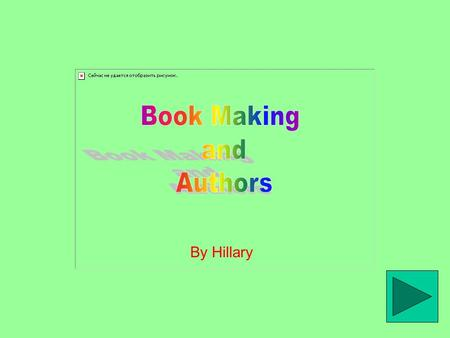 By Hillary Table of Contents 1. Book Making 2. Favorite Authors 3. Dr. Seuss 4. Ed Young.