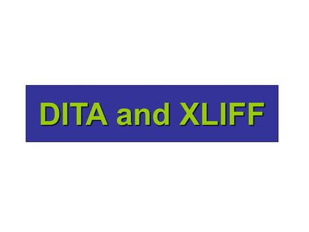 DITA and XLIFF. Background I am co chair of the OASIS XLIFF TCI am co chair of the OASIS XLIFF TC I wrote an open source tool called xliffRoundTrip Tool.