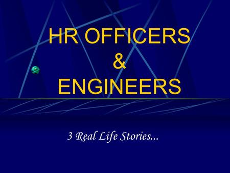HR OFFICERS & ENGINEERS 3 Real Life Stories.... The First …