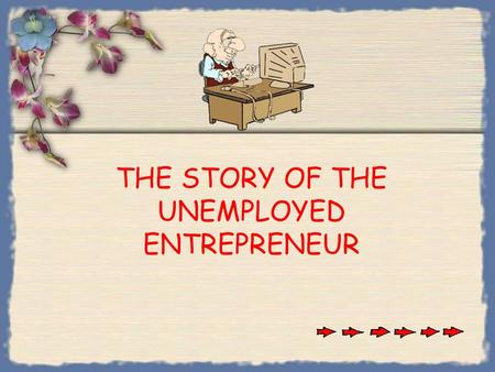THE STORY OF THE UNEMPLOYED ENTREPRENEUR An unemployed man applies for the position of a janitor at Microsoft.