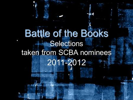 Battle of the Books Battle of the Books Selections taken from SCBA nominees 2011-2012.
