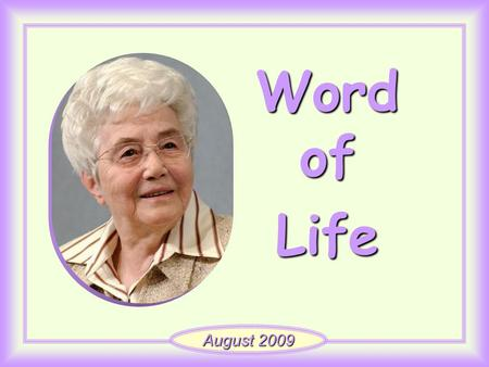 "Word of Life August 2009 ""He loved his own in the world, and he loved them to the end."" (Jn 13, 1)"