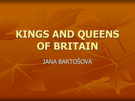 KINGS AND QUEENS OF BRITAIN JANA BARTOŠOVÁ. CONTENS BOUDICCA BOUDICCA BOUDICCA ALFRED THE GREAT ALFRED THE GREAT ALFRED THE GREAT ALFRED THE GREAT WILLIAM.