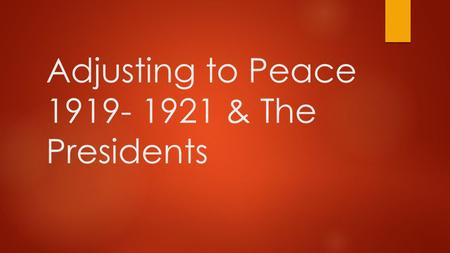 Adjusting to Peace & The Presidents