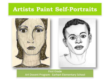 Artists Paint Self-Portraits First Grade Art Docent Program - Earhart Elementary School First Grade Art Docent Program - Earhart Elementary School.