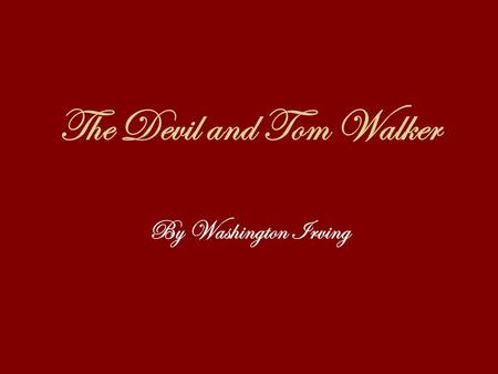The Devil and Tom Walker By Washington Irving. Quick Check Reading Quiz – 15 points 1.) What does Tom accidentally dig up with his walking staff while.