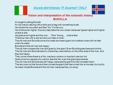 Scuola dell ' infanzia P. Guarneri ITALY Vision and interpretation of the icelandic history BUKOLLA An angel is calling Bukolla An old manis walking.
