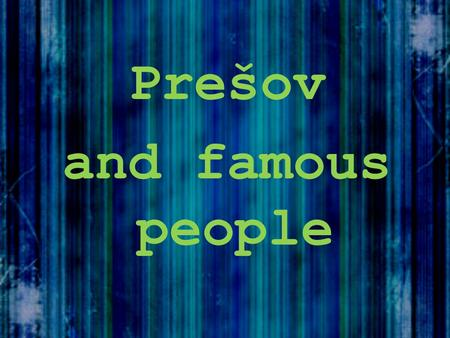 Prešov and famous people