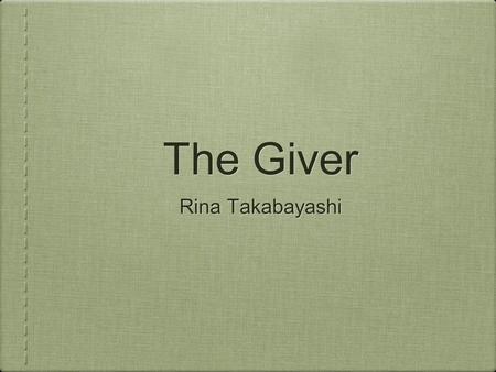 "The Giver Rina Takabayashi. Plot Jonas lives in a community where everything is about efficiency and weak links and disobedient people are ""released"""