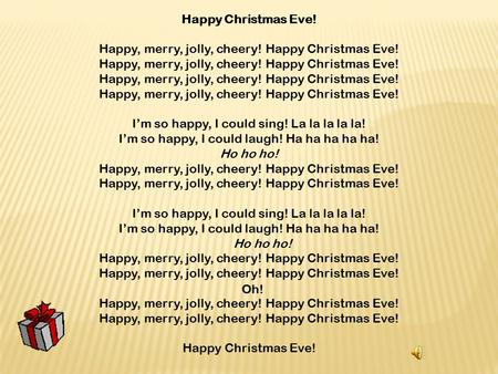 Happy, merry, jolly, cheery! Happy Christmas Eve!