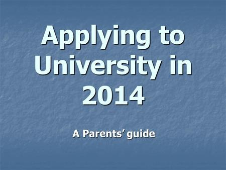 Applying to University in 2014 A Parents' guide. Why Apply to University?