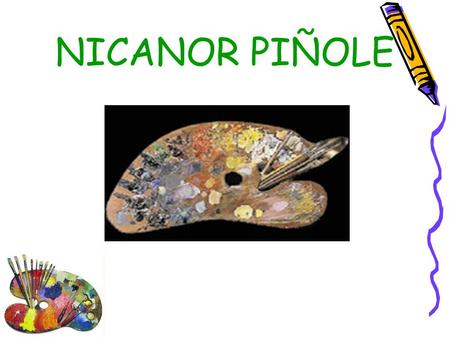 NICANOR PIÑOLE. He was born in Gijón in 1878 His father, Nicanor, was a sailor and his mother's name was Brígida.