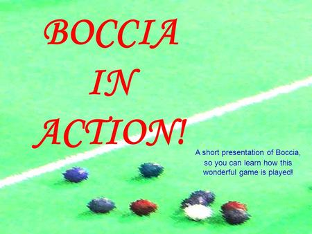 BOCCIA IN ACTION! A short presentation of Boccia, so you can learn how this wonderful game is played!