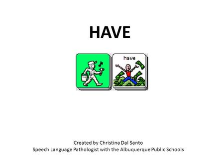 Created by Christina Dal Santo Speech Language Pathologist with the Albuquerque Public Schools HAVE.
