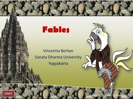 Fables Vincentia Berlian Sanata Dharma University Yogyakarta START Sanata Dharma University.