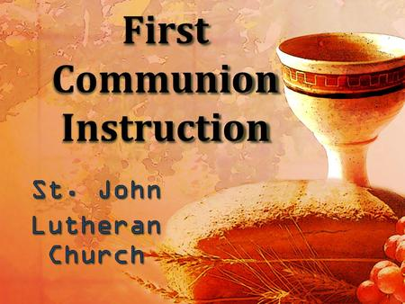 First Communion Instruction. What do you already know about Communion? Take a few moments to write down what you already know or have seen.