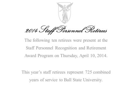 The following ten retirees were present at the Staff Personnel Recognition and Retirement Award Program on Thursday, April 10, 2014. This year's staff.