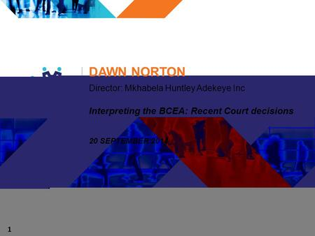 DAWN NORTON Director: Mkhabela Huntley Adekeye Inc Interpreting the BCEA: Recent Court decisions 20 SEPTEMBER 2014 1.