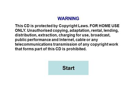 WARNING This CD is protected by Copyright Laws. FOR HOME USE ONLY. Unauthorised copying, adaptation, rental, lending, distribution, extraction, charging.