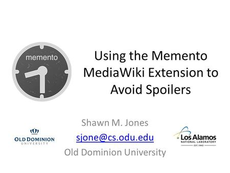 Using the Memento MediaWiki Extension to Avoid Spoilers Shawn M. Jones Old Dominion University.