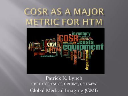 Patrick K. Lynch CBET, CCE, fACCE, CPHIMS, CHTS-PW Global Medical Imaging (GMI)
