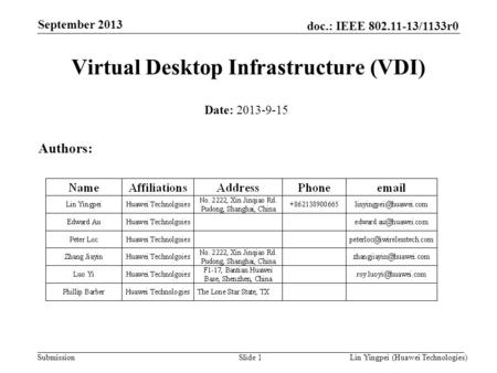 Lin Yingpei (Huawei Technologies) doc.: IEEE 802.11-13/1133r0 Submission September 2013 Slide 1 Virtual Desktop Infrastructure (VDI) Date: 2013-9-15 Authors:
