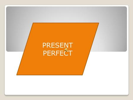 PRESENT PERFECT. Present Perfect We use the Present Perfect for actions in the past which have a connection to the present. The time when these actions.
