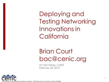 Deploying and Testing Networking Innovations in California Brian Court UC San Diego, CalIT2 February 26, 2013 1.