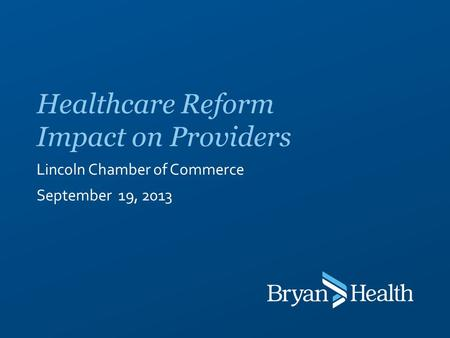 Lincoln Chamber of Commerce September 19, 2013 Healthcare Reform Impact on Providers.
