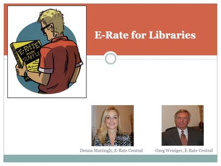 E-Rate for Libraries Donna Mattingly, E-Rate Central