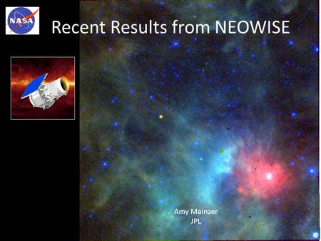Recent Results from NEOWISE Amy Mainzer JPL. WISE 4 imaging channels covering 3 – 25  m 40 cm telescope operating at <17K Surveyed entire sky 2x Surveyed.