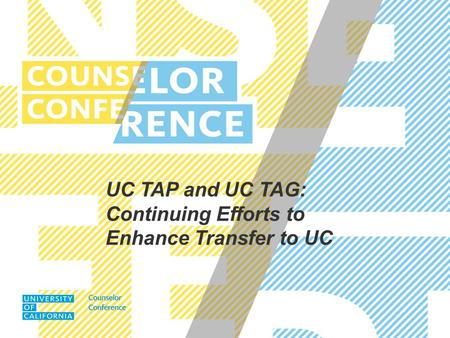 UC TAP and UC TAG: Continuing Efforts to Enhance Transfer to UC.