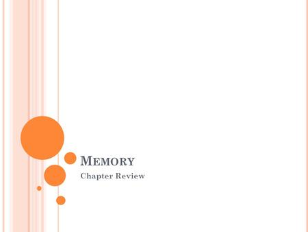 M EMORY Chapter Review. Process by which we retain and recall something learned or experienced.