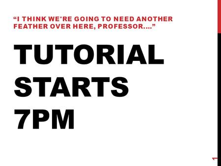 "TUTORIAL STARTS 7PM ""I THINK WE'RE GOING TO NEED ANOTHER FEATHER OVER HERE, PROFESSOR.…"" 1."