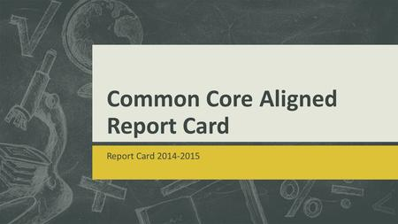 Common Core Aligned Report Card Report Card 2014-2015.