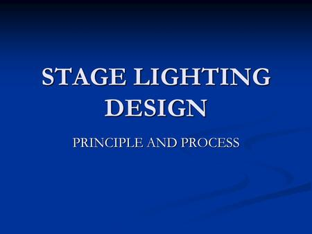 "STAGE LIGHTING DESIGN PRINCIPLE AND PROCESS. Functions of Stage Light Visibility: "" If you can't see 'em, you can't hear 'em"" Visibility: "" If you can't."