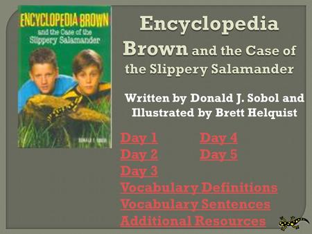 Written by Donald J. Sobol and Illustrated by Brett Helquist Day 1Day 1 Day 4Day 4 Day 2Day 2 Day 5Day 5 Day 3 Vocabulary Definitions Vocabulary Sentences.