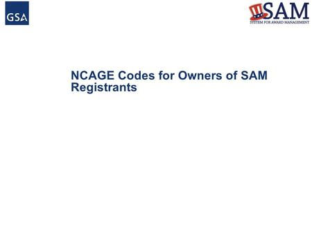 NCAGE Codes for Owners of SAM Registrants. New U.S. Federal Acquisition Regulation ►U.S. Federal Acquisition Regulation (FAR) governs Federal contracting.