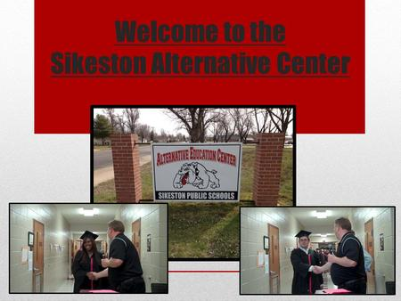 Welcome to the Sikeston Alternative Center. Sikeston Alternative School produces Graduates! This year, 24% or 54 of the 228 Sikeston High School Graduates.