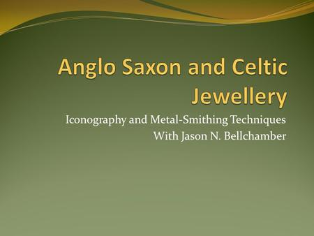 Iconography and Metal-Smithing Techniques With Jason N. Bellchamber.