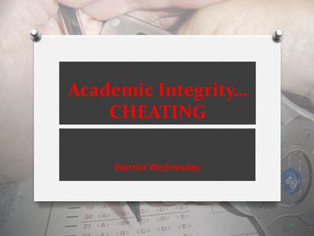 Academic Integrity… CHEATING Warrior Wednesday. Is this okay? O I copied and pasted just a few sentences off the internet for my Literature paper.