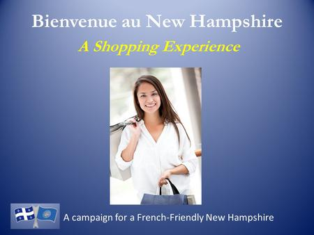 Bienvenue au New Hampshire A Shopping Experience A campaign for a French-Friendly New Hampshire.
